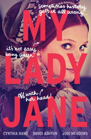Review: My Lady Jane by Cynthia Hand, Brodi Ashton, & Jodi Meadows