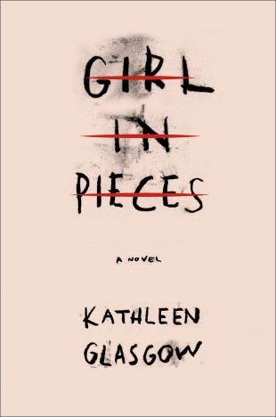 Book Review:  Girl in Pieces by Kathleen Glasgow
