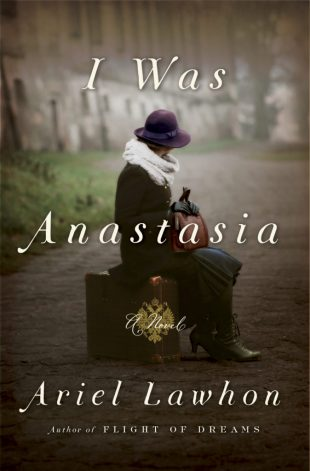 Review:  I WAS ANASTASIA by Ariel Lawhon