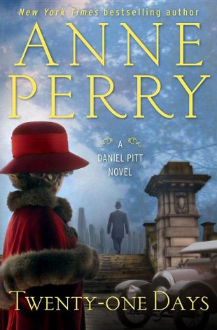 Review:  TWENTY-ONE DAYS by Anne Perry (A Daniel Pitt Novel)