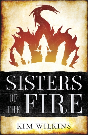 Review:  SISTERS OF THE FIRE by Kim Wilkins