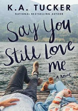 Review:  SAY YOU STILL LOVE ME by K. A. Tucker