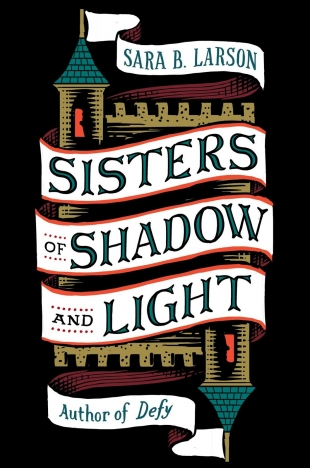 Review:  SISTERS OF SHADOW AND LIGHT by Sara B. Larson