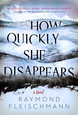 Review:  HOW QUICKLY SHE DISAPPEARS by Raymond Fleischmann