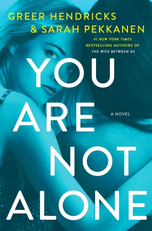 Review:  You Are Not Alone by Greer Hendricks & Sarah Pekkanen