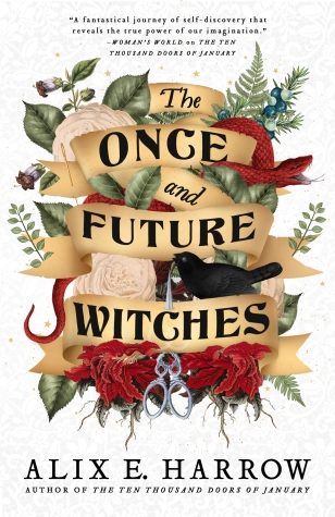 Review:  THE ONCE AND FUTURE WITCHES by Alix E. Harrow