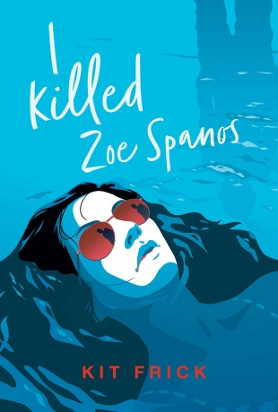 Review:  I KILLED ZOE SPANOS by Kit Frick